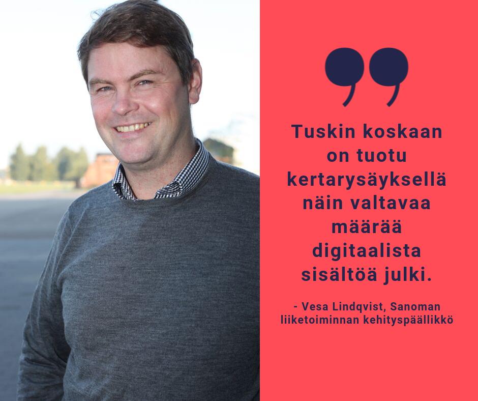 """Kuvassa Sanoman liiketoiminnan kehityspäällikkö Vesa Lindqvist, hän katsoo suoraan kameraan ja hymyilee ulkona otetussa kuvassa. Oikealla puolella on Lindqvistiltä sitaatti: """"Tuskin koskaan on tuotu kertarysäyksellä näin valtavaa määrää digitaalista sisältöä julki."""""""