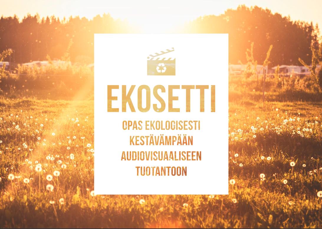 Ekosetti-oppaan kansikuva. Tekstissä lukee. Ekosetti opas ekologisesti kestävämpään audiovisuaaliseen tuotantoon. Taustalla näkyy kullanväristä peltoa auringossa sekä puita horisontissa.